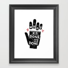 what is done... Framed Art Print