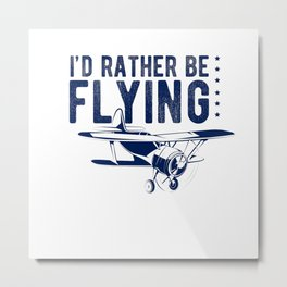 I'd Rather Be Flying Flying Pilot Plane Metal Print