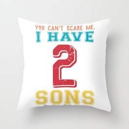 You can't scare me, I have 2 sons Throw Pillow
