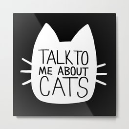 Talk to Me About Cats (white) Metal Print