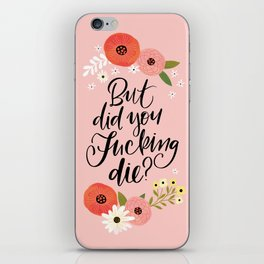 Pretty Swe*ry: But Did You Fucking Die? iPhone Skin