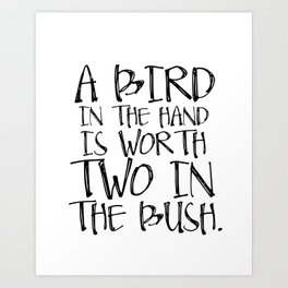 Typography quote letterpress style poster art print, A Bird in the Hand is Worth Two in the Bush Art Print