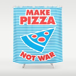 Make Pizza Not War Shower Curtain
