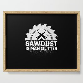 Sawdust Is Man Glitter Gift Serving Tray