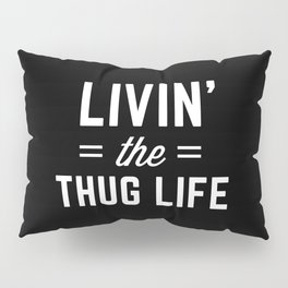 The Thug Life Funny Quote Pillow Sham