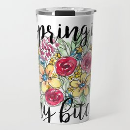 Spring Is My Bitch Floral Bouquet Travel Mug