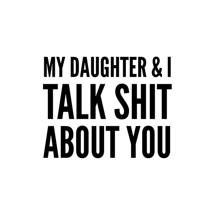 My Daughter & I Talk Shit About You Comforters