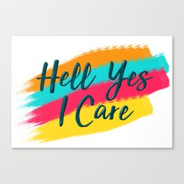 Hell Yes I Care - Proceeds Benefit United We Dream Canvas Print
