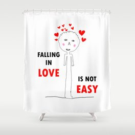 FALLING IN LOVE IS NOT EASY Shower Curtain
