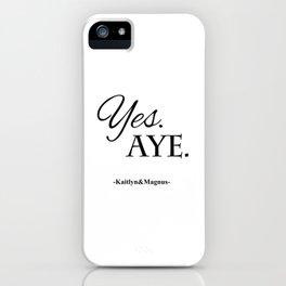 Yes. Aye. iPhone Case