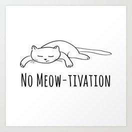 No Meow-tivation Art Print