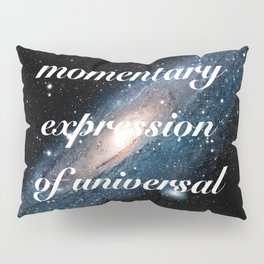 Momentary Expression of Universal Consciousness Pillow Sham