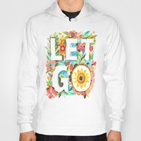 let it go Hoodies featuring Let Go by Katie Daisy