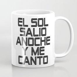El Sol Salio Anoche y Me Canto Coffee Mug
