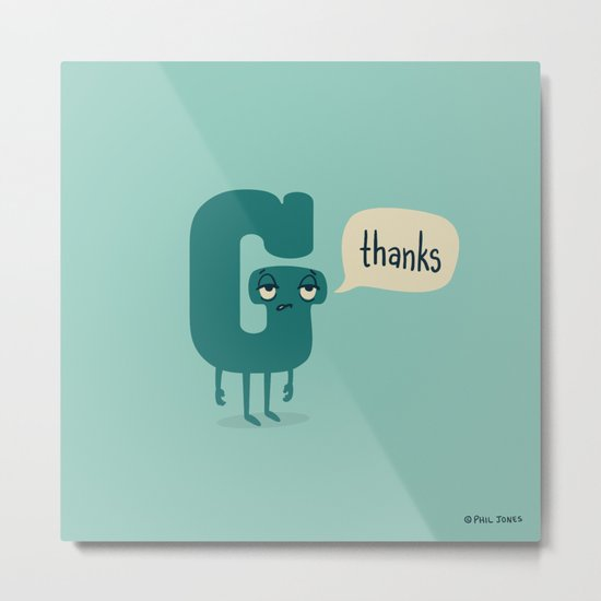 G Thanks Metal Print