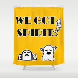 We Got Spirits Shower Curtain
