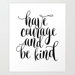 Be Kind and Have Courage, Be Kind Be Brave, Have Courage and Be Kind Wall Art Art Print