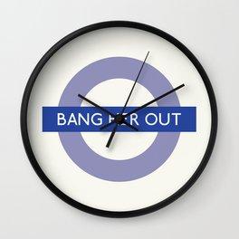 Bang Her Out   TFL Wall Clock