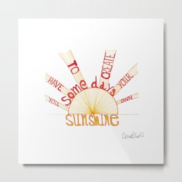 Quoteables #4 - Create Your Own Sunshine Metal Print