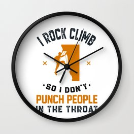 I Rock climb So I Don't Punch People In The Throat Wall Clock
