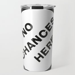 No chances here Travel Mug
