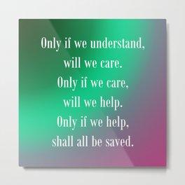 Understand Care Help Save Metal Print
