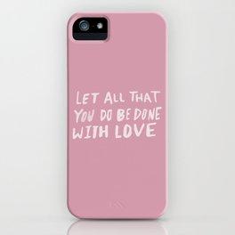 Let All be Done With Love x Rose iPhone Case