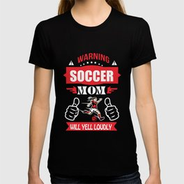 warning soccer mom will yell loudly football t-shirts T-shirt