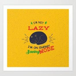 I'm Not Lazy, I'm On Energy Saving Mode Art Print