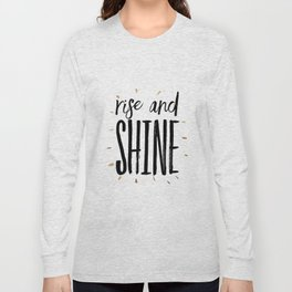 RISE AND SHINE, Inspirational Quote,Motivational Print,Digital Wall Art,Bedroom Decor Long Sleeve T-shirt