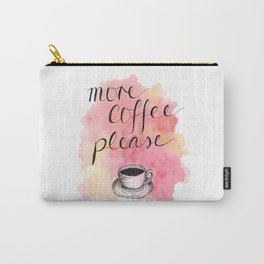 More Coffee Please Carry-All Pouch