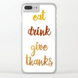 Eat Drink Give Thanks Clear iPhone Case
