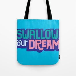 Swallow Your Dreams. - A Lower Management Motivator Tote Bag