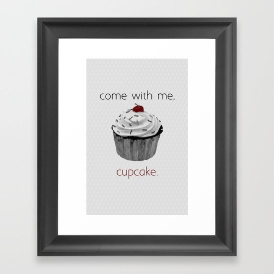 Come with me, Cupcake. Framed Art Print