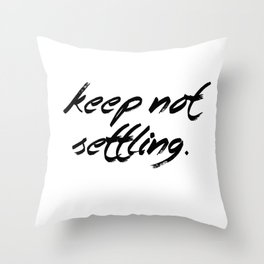 Keep Not Settling Throw Pillow