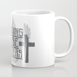 NOTHING ELSE MATTERS Coffee Mug