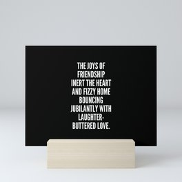 The joys of friendship inert the heart and fizzy home bouncing jubilantly with laughter buttered love Mini Art Print