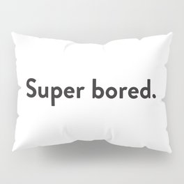 Super bored Pillow Sham