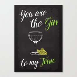 You are the Gin to my Tonic. Canvas Print