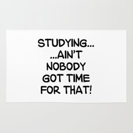 STUDYING AIN'T NOBODY GOT TIME FOR THAT (Handwritten) Rug