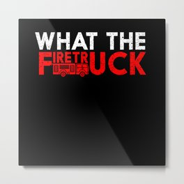 What the FiretUCK Metal Print