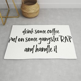 Drink Some Coffee Put On Some Gangster RAP and Handle It Rug