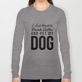 I Just Want to Drink Coffee and Pet My Dog in Black Vertical Long Sleeve T-shirt