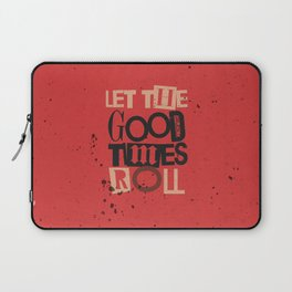 Quote - Let the good times roll Laptop Sleeve