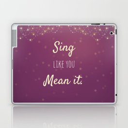 Sing Like You Mean It Laptop & iPad Skin