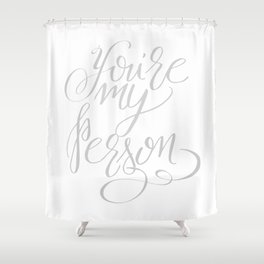 You're My Person Shower Curtain