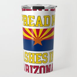 When I Die Spread My Ashes in Arizona Gift Arizonian Pride Design Travel Mug