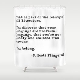 The beauty of all literature - F Scott Fitzgerald Shower Curtain