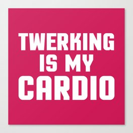 Twerking Is My Cardio Funny Gym Quote Canvas Print