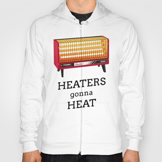 Heaters gonna heat Hoody